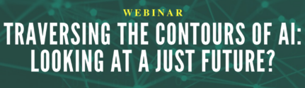 """Webinar on """"Traversing the Contours of AI: Looking at a Just Future?"""