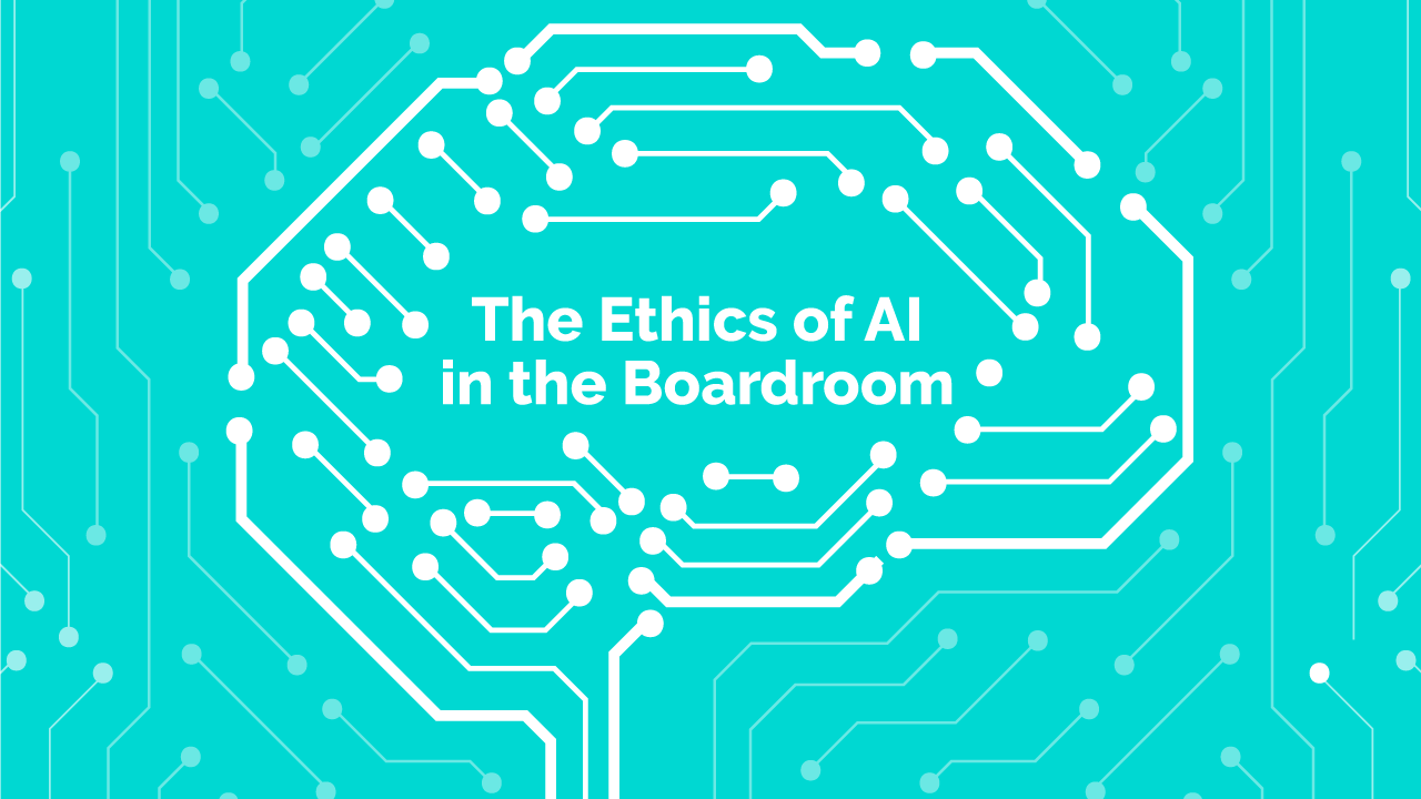 The Ethics of AI in the Boardroom